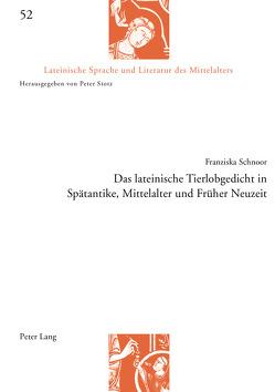 Das lateinische Tierlobgedicht in Spätantike, Mittelalter und Früher Neuzeit von Schnoor,  Franziska