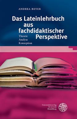 Das Lateinlehrbuch aus fachdidaktischer Perspektive von Beyer,  Andrea
