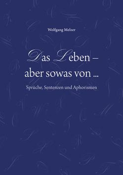 Das Leben – aber sowas von… von Melzer,  Wolfgang