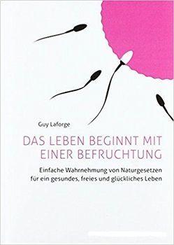 Das Leben beginnt mit einer Befruchtung von Guy,  Laforge