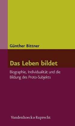 Das Leben bildet von Bittner,  Günther