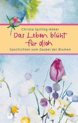 Das Leben blüht für dich von Mörch,  Ursula, Spilling-Nöker,  Christa