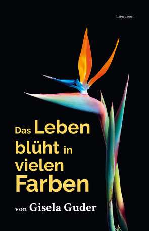 Das Leben blüht in vielen Farben von Guder,  Gisela
