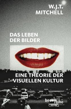Das Leben der Bilder von Belting,  Hans, Eschbach,  Achim, Eschbach,  Anna-Viktoria, Halawa,  Mark, Mitchell,  W. J. T.