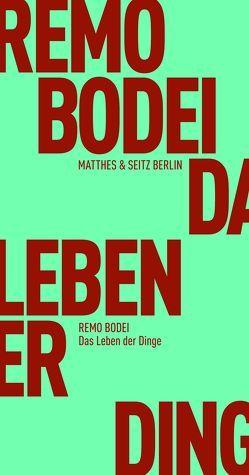 Das Leben der Dinge von Bodei,  Remo, Creutz,  Daniel