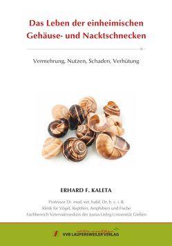 Das Leben der einheimischen Gehäuse- und Nacktschnecken von Kaleta,  Erhard F.