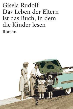 Das Leben der Eltern ist das Buch, in dem die Kinder lesen von Rudolf,  Gisela