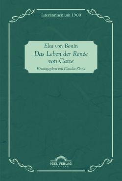 Das Leben der Renée von Catte von Klank,  Claudia, von Bonin,  Elsa