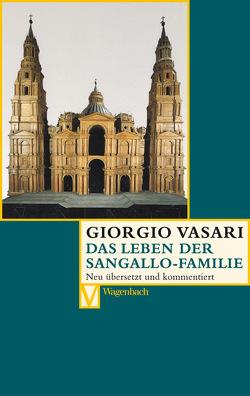 Das Leben der Sangallo-Familie von Burioni,  Matteo, Lorini,  Victoria, Mädler,  Daniel, Nova,  Alessandro, Vasari,  Giogio