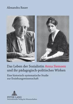 Das Leben der Sozialistin Anna Siemsen und ihr pädagogisch-politisches Wirken von Bauer,  Alexandra
