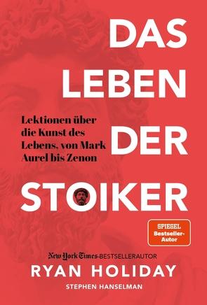 Das Leben der Stoiker von Brömer,  Kerstin, Hanselman,  Stephen, Holiday,  Ryan