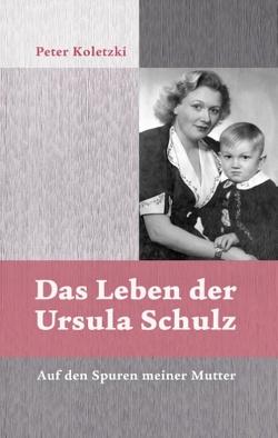 Das Leben der Ursula Schulz von Koletzki,  Peter