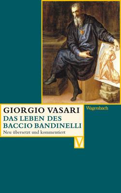 Das Leben des Baccio Bandinelli von Gründler,  Hana, Lorini,  Victoria, Nova,  Alessandro, Vasari,  Giorgio