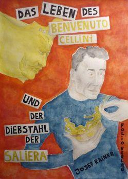 Das Leben des Benvenuto Cellini und der Diebstahl der Saliera von Rainer,  Josef