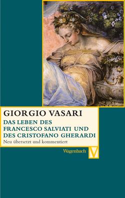Das Leben des Francesco Salviati und des Christofani Gherardi von Feser,  Sabine, Lorini,  Victoria, Nova,  Alessandro, Vasari,  Giorgio