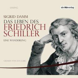 Das Leben des Friedrich Schiller von Damm,  Sigrid, Garg,  Eva