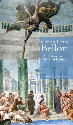 Das Leben des Giovanni Lanfranco // Vita di Giovanni Lanfranco von Bellori,  Giovan Pietro, Brug,  Anja, Oy-Marra,  Elisabeth