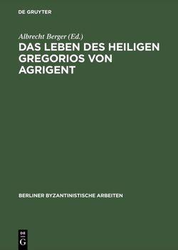 Das Leben des Heiligen Gregorios von Agrigent von Berger,  Albrecht