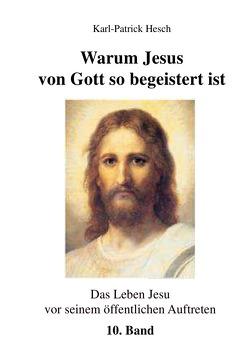 Das Leben des Jesus von Nazareth vor seinem öffentlichen Aufreten / Warum Jesus von Gott so begeistert ist von Hesch,  Karl-Patrick