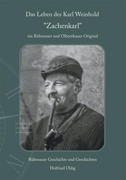 """Das Leben des Karl Weinhold """"Zachenkarl"""" von Uhlig,  Holfried"""