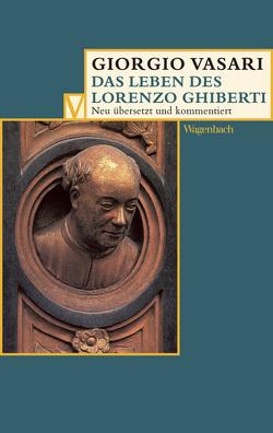 Das Leben des Lorenzo Ghiberti von Lorini,  Victoria, Nova,  Alessandro, Vasari,  Giorgio, Witte,  Birgit