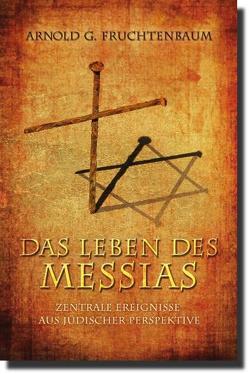 Das Leben des Messias von Fruchtenbaum,  Dr. Arnold G.