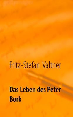 Das Leben des Peter Bork von Valtner,  Fritz Stefan