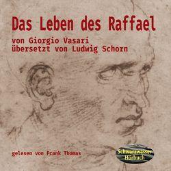 Das Leben des Raffael von Schorn,  Ludwig, Thomas,  Frank, Vasari,  Giorgio