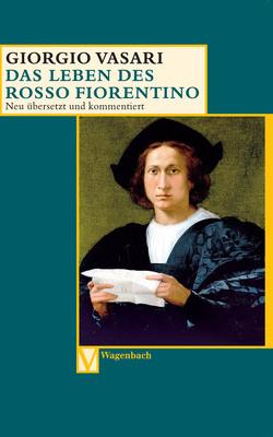Das Leben des Rosso Fiorentino von Feser,  Sabine, Lorini,  Victoria, Vasari,  Giorgio