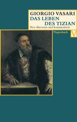 Das Leben des Tizian von Irlenbusch,  Christina, Lorini,  Victoria, Nova,  Alessandro, Vasari,  Giorgio