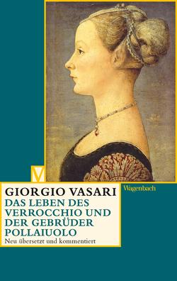 Das Leben des Verrocchio und der Gebrüder Pollaiuolo von Burzer,  Katja, Lorini,  Victoria, Nova,  Alessandro, Vasari,  Giorgio