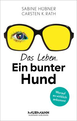 Das Leben. Ein bunter Hund von Hübner,  Sabine, Rath,  Carsten K.