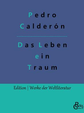 Das Leben ein Traum von Calderón De La Barca,  Pedro