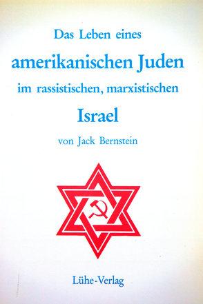 Das Leben eines amerikanischen Juden im rassistischen, marxistischen Israel von Bernstein,  Jack, Hinrichs,  Armin, Menkens,  Harm