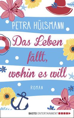 Das Leben fällt, wohin es will von Hülsmann,  Petra