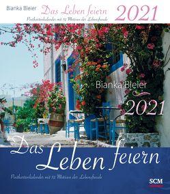 Das Leben feiern 2021 – Postkartenkalender mit 52 Motiven der Lebensfreude von Bleier,  Bianka