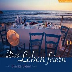 Das Leben feiern von Bleier,  Bianka