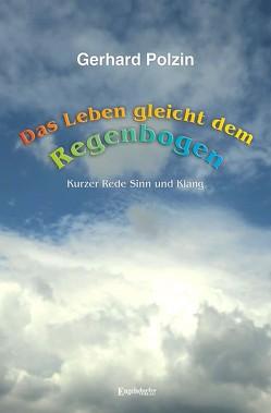 Das Leben gleicht dem Regenbogen von Polzin,  Gerhard