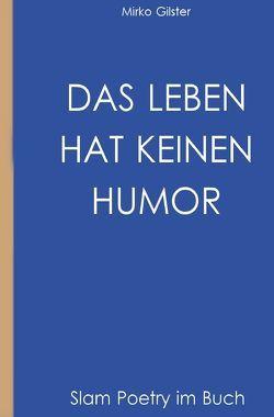 Das Leben hat keinen Humor von Gilster,  Mirko F.