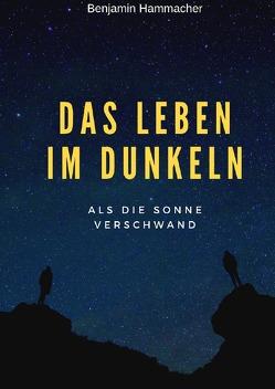 Das Leben im Dunkeln von Hammacher,  Benjamin Sebastian