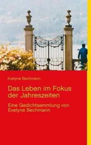 Das Leben im Fokus der Jahreszeiten von Bechmann,  Evelyne