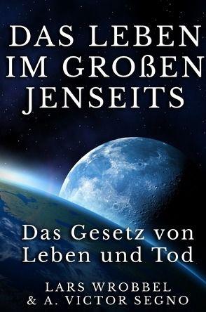 Das Leben im Großen Jenseits von Segno,  Victor, Wrobbel,  Lars