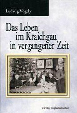 Das Leben im Kraichgau in vergangenen Zeit von Vögely,  Ludwig