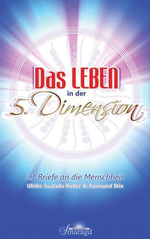 Das Leben in der Fünften Dimension von Koller,  Ulrike, Stix,  Raimund