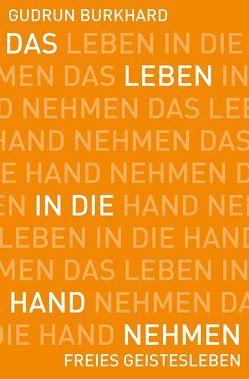 Das Leben in die Hand nehmen von Burkhard,  Gudrun