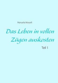 Das Leben in vollen Zügen auskosten von Mossell,  Manuela
