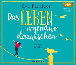 Das Leben irgendwo dazwischen von Liu,  Sarah, Pantleon,  Eva