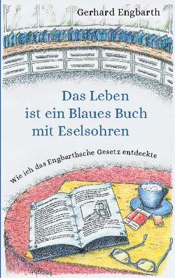 Das Leben ist ein Blaues Buch mit Eselsohren von Engbarth,  Gerhard