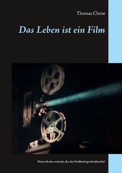 Das Leben ist ein Film von Christ,  Thomas