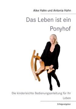 Das Leben ist ein Ponyhof von Hahn,  Aike, Hahn,  Antonia